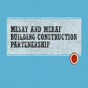 Mesay And Meraf Building Construction Partenership | መሳይ እና ምራፍ ህንፃ ስራ ተቋራጭ ህ/ሽ/ማ