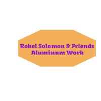 Robel Solomon and Friends Aluminum Work   ሮቤል ሰለሞን እና ጓደኞቻቸዉ የአልሙኒየም ስራ