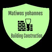 Matiwos Yohannes Building Construction   ማቲዎስ ዩሐንስ ህንፃ ስራ ተቋራጭ