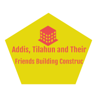 Addis, Tilahun and Their Friends Building Construction