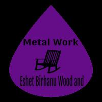 Eshet Birhanu Wood and Metal Work /እሸት ብርሃኑ እንጨት እና ብረታ ብረት ስራ