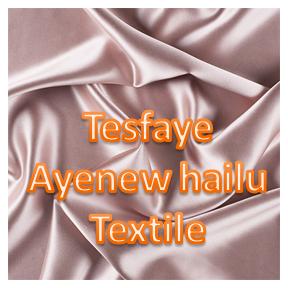 Tesfaye Ayenew hailu Textile   ተስፋዬ አየነው ሃይሉ ጨርቃጨርቅ እና አልባሳት