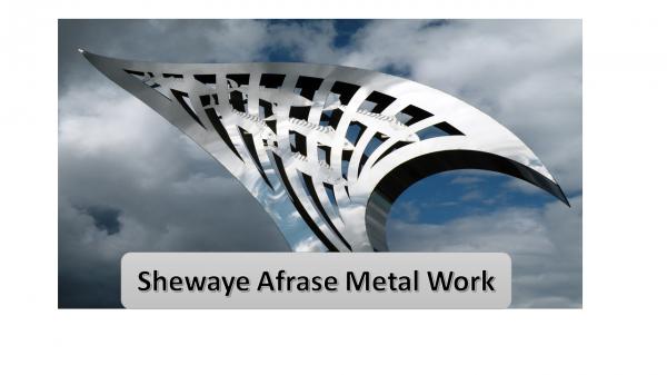 Shewaye Afrase Metal Work | ሸዋዬ አፍራሴ ብረታ ብረት ስራ