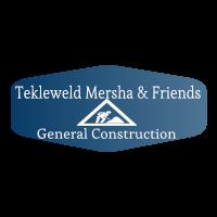 Tekleweld, Mersha & Friends General Construction   ተክለወልድ ፣ መርሻ እና ጓደኞቻቸው ጠቅላላ ስራ ተቋራጭ