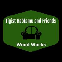 Tigist, Habtamu and Friends Wood Works   ትዕግስት ፣ ሃብታሙ እና ጓደኞቻቸው እንጨት ስራ