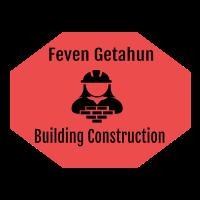 Feven Getahun Building Construction   ፌቨን ጌታሁን ህ/ስ/ተ