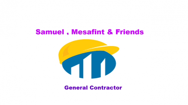 Samuel , Mesafint and Friends General Construction | ሳሙኤል ፣ መሳፍንት እና ጓደኞቻቸዉ ጠቅላላ ስራ ተቋራጭ