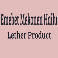 Emebet Mekonen Hailu Lether Products   እመቤት መኮንን ሃይሉ የሌዘር ምርቶች