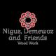 Nigus, Demewoz and  Friends Wood Work