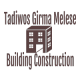 Tadiwos Girma Melese Building Construction | ታዲዎስ ግርማ መለሰ ህንጻ ስራ ተቋራጭ
